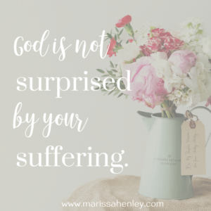God is not surprised by your suffering. Biblical encouragement, Scripture, and devotionals for women.