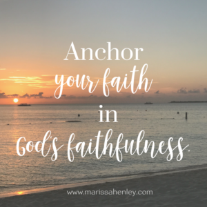 Anchor your faith in God's faithfulness. Biblical encouragement, Scripture, and devotionals for women.