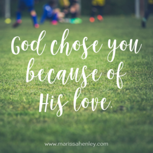 God chose you because of His love. Biblical encouragement, Scripture, and devotionals for women.