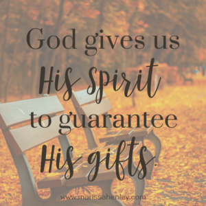 God gives us His Spirit to guarantee His gifts. Biblical encouragement, Scripture, and devotionals for women.