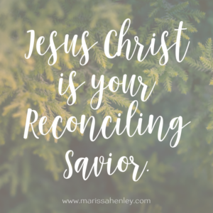 Jesus Christ is your Reconciling Savior. Biblical encouragement, Scripture, and devotionals for women.