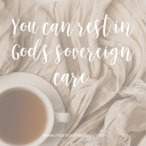 You can rest in God's sovereign care. Biblical encouragement, Scripture, and devotionals for women.