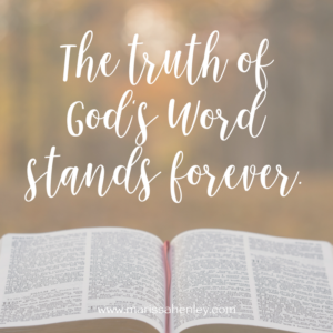 The truth of God's Word stands forever. Biblical encouragement, Scripture, and devotionals for women.