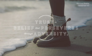 Trust is belief that perseveres through adversity. - Marissa Henley