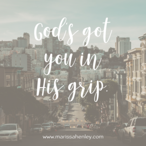 God's got you in His grip. Biblical encouragement, Scripture, and devotionals for women.