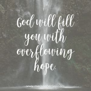 God will fill you with overflowing hope. Biblical encouragement, Scripture, and devotionals for women.