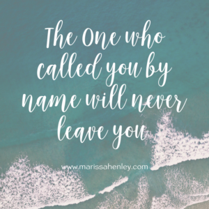 The One who called you by name will never leave you. Biblical encouragement, Scripture, and devotionals for women.