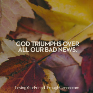 God triumphs over all our bad news. Biblical encouragement, Scripture, and devotionals for women.